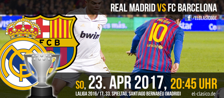 El Clásico: Real Madrid vs. FC Barcelona (23. April 2017, 20:45 Uhr)